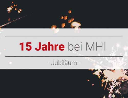 Jubiläum – 15 Jahre bei MHI